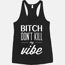 Bitch Dont Kill My Vibe - Large - Party Music Tank Tops