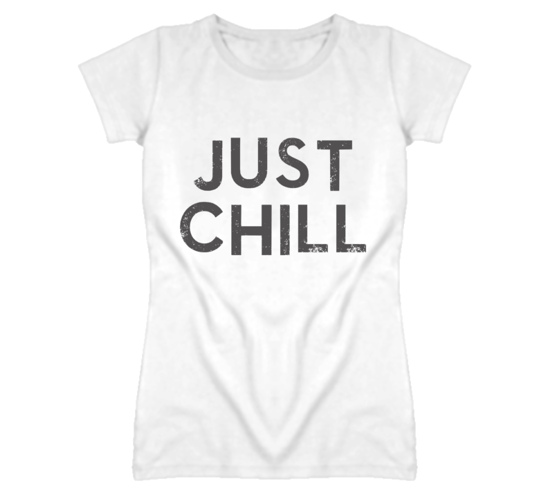 Just Chill Popular Graphic T Shirt