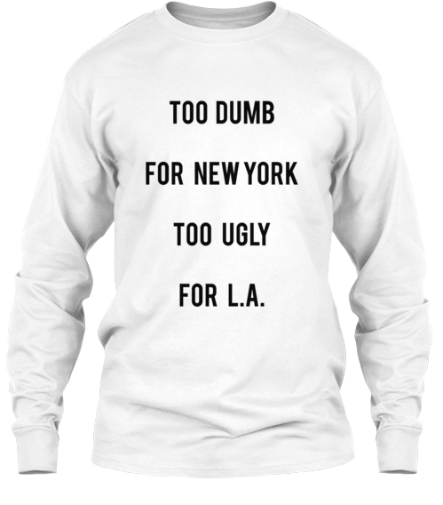 Too Dumb For New York Too Dumb For L.A | Teespring