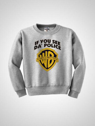 IF YOU SEE DA' Police Warn A Brother WB Funny Crewneck Sweatshirt NEW S XL | eBay