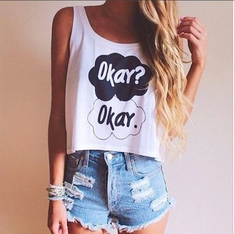 t-shirt shoes shirt shorts tank top clothes high waisted shorts top the fault in our stars hazel augustus gus the fault in our stars okeyokey quote on it okey okay? okay. top