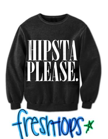 Hipsta Please. Crewneck - Fresh-tops.com