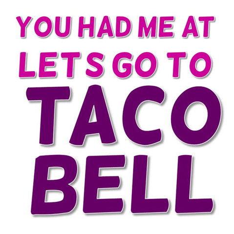 You Had Me At Let's Go To Taco Bell T Shirt | Cheap Funny T Shirts ~  Pop Culture T Shirts ~ Baby Onesies ~ Xray Skeleton Baby Tops ~ Funny Maternity Tops