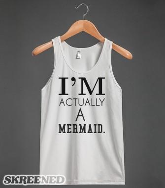 I'm actually a mermaid tank top tshirt tee t shirt  - funnyt - Skreened T-shirts, Organic Shirts, Hoodies, Kids Tees, Baby One-Pieces and Tote Bags Custom T-Shirts, Organic Shirts, Hoodies, Novelty Gifts, Kids Apparel, Baby One-Pieces   Skreened - Ethical Custom Apparel