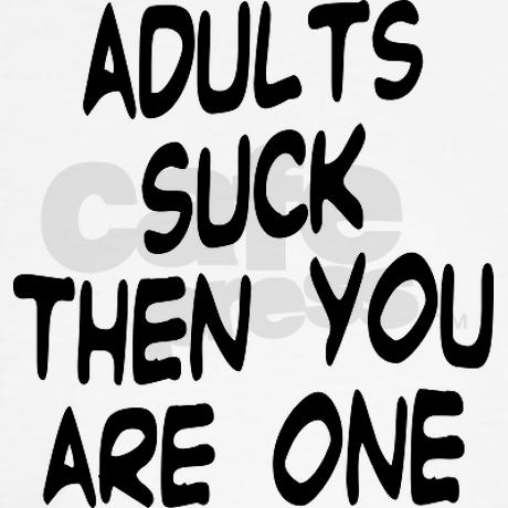 Adults Suck Then You Are One Sweats by bartshirts