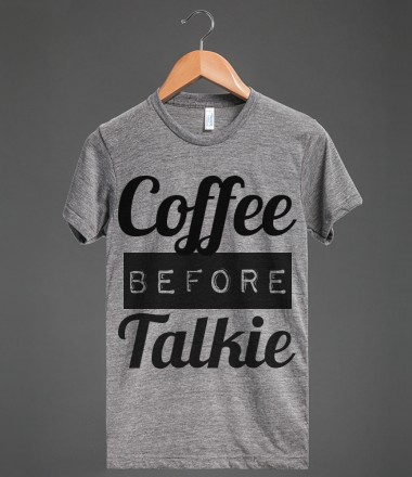 coffee before talkie - glamfoxx.com - Skreened T-shirts, Organic Shirts, Hoodies, Kids Tees, Baby One-Pieces and Tote Bags Custom T-Shirts, Organic Shirts, Hoodies, Novelty Gifts, Kids Apparel, Baby One-Pieces | Skreened - Ethical Custom Apparel