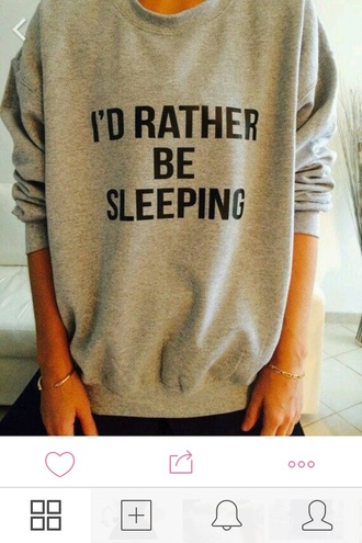 t-shirt sweatshirt blouse sleeep quote on it sweater grey grey sweater bold print bold statement bold print sweater cotton casual comfy funny sweater cute thing want it sleeping wanttosleep mornings back to school fashion cloudy days hair bedding hours black sleep cool gris pull i'd rather be sleeping oversized sweater top shirt hangover warm girl cute lazy day cute sweater crewneck gray sweatshirt sleepwear pajamas jacket cozy winter outfits fall outfits style cute dress tumblr girly instagram pinterest coat swimwear oversized tumblr girl long sleeves women's long sleeve round neck letter pattern sweatshirt winter sweater sporty clothes grey sweater lazy day fashion toast sweatershirts letter sweater lace up grey sweater top