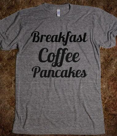 Breakfast Coffee Pancakes T-Shirt on Wanelo
