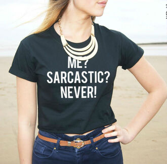 t-shirt sarcastic sarcasm shirt clothes funny sayings quote on it summer2017 top clothes tumblr instagram shirt