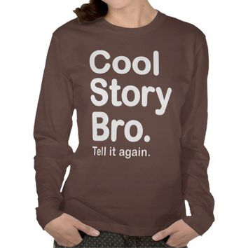 Cool Story Bro. Tell it Again T Shirts from Zazzle.com on Wanelo