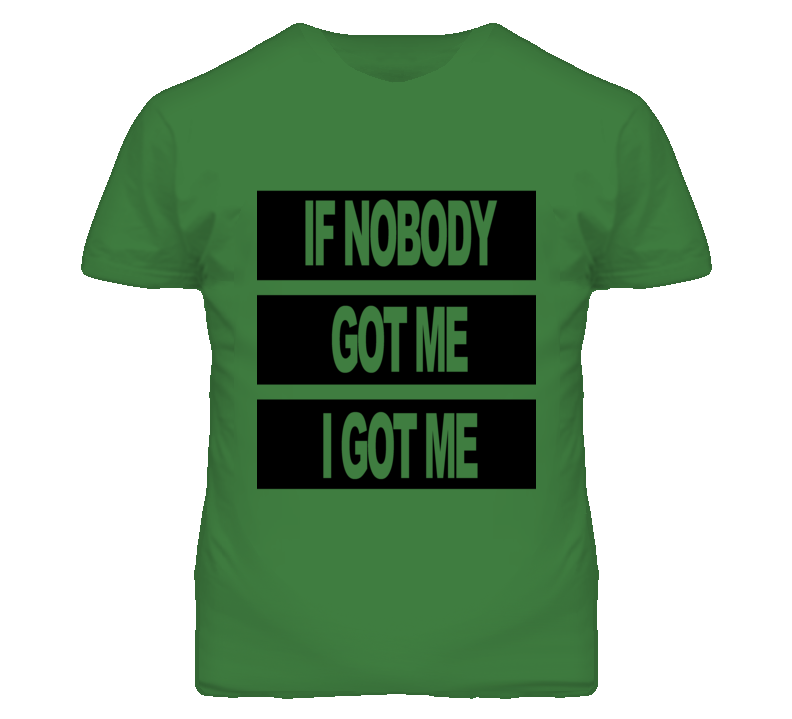 If Nobody Got Me I Got Me Graphic T Shirt