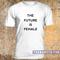 The future is female tshirt - teenamycs