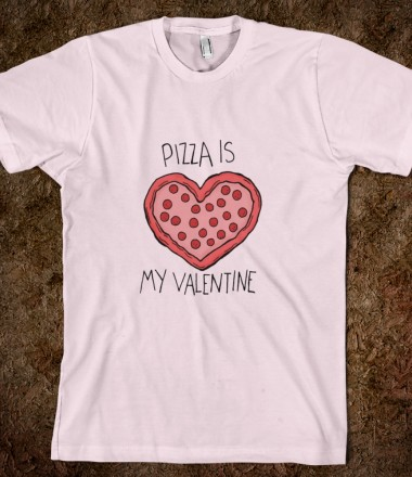 Pizza Is My Valentine Tee - Rakestrawberry - Skreened T-shirts, Organic Shirts, Hoodies, Kids Tees, Baby One-Pieces and Tote Bags Custom T-Shirts, Organic Shirts, Hoodies, Novelty Gifts, Kids Apparel, Baby One-Pieces | Skreened - Ethical Custom Apparel
