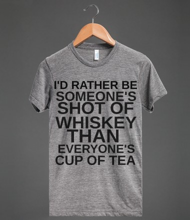SHOT OF WHISKEY CUP OF TEA  - glamfoxx.com - Skreened T-shirts, Organic Shirts, Hoodies, Kids Tees, Baby One-Pieces and Tote Bags Custom T-Shirts, Organic Shirts, Hoodies, Novelty Gifts, Kids Apparel, Baby One-Pieces | Skreened - Ethical Custom Apparel