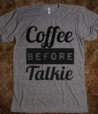 Coffee Before Talkie T-Shirt on Luulla