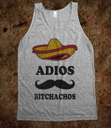 Adios Bitchachos (Tank) - College Is For Your mom - Skreened T-shirts, Organic Shirts, Hoodies, Kids Tees, Baby One-Pieces and Tote Bags Custom T-Shirts, Organic Shirts, Hoodies, Novelty Gifts, Kids Apparel, Baby One-Pieces | Skreened - Ethical Custom Apparel