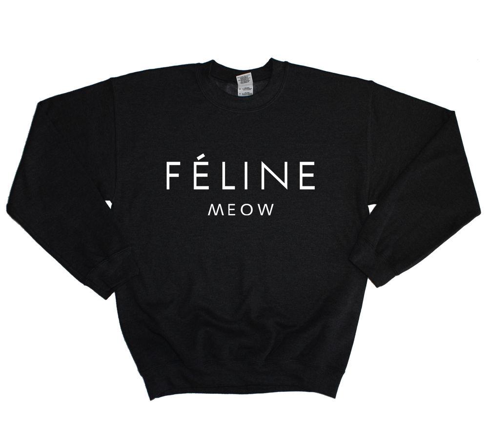 FELINE MEOW SWEATER CAT SWAG PARIS DOPE TRILL SHIRT BAGGY JUMPER MEN GIRL WOMEN | eBay