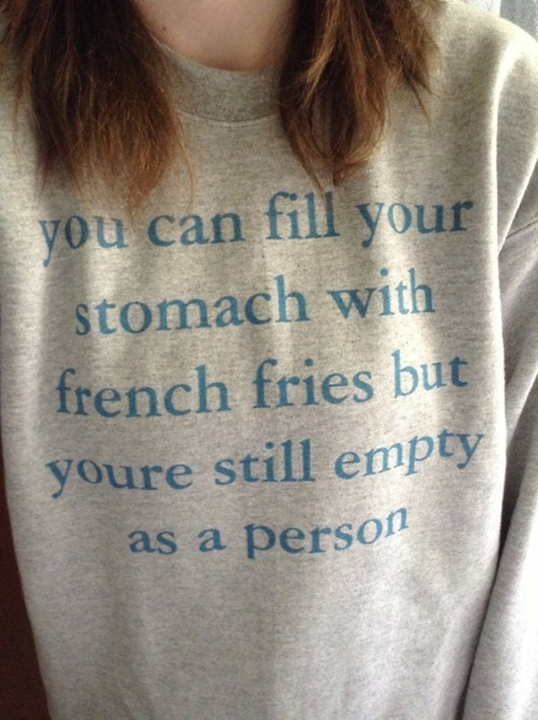 sweater funny sweater funny quote shirt quote on it fries tumblr graphic sweater shirt sweatshirt cool shirts hipster boho quote on it print grey blue cool yea cotton quote on it text on sweater yaash
