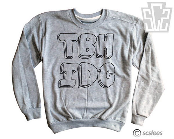 sweater idc tbh crew crewneck neck scs trendy live funny cute nice wanting tbh idc model plus size in love inlove tbh i love this crewneck you cant sit with us you cant twerk with us plus size gray hoodie heather grey grey t-shirt grey sweater