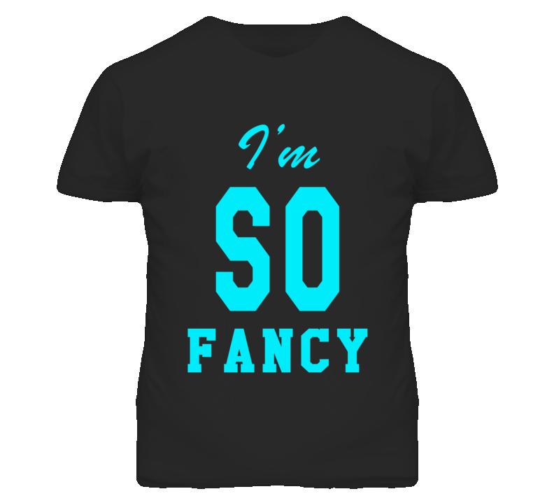I'm So Fancy Popular Graphic T Shirt