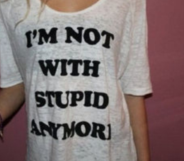 shirt im not with stupid no more quote on it top black white