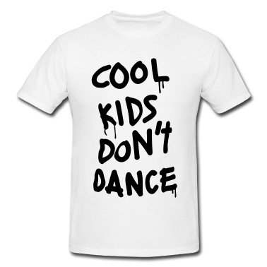 Cool Kids Don't Dance T-Shirt | Spreadshirt | ID: 11394239
