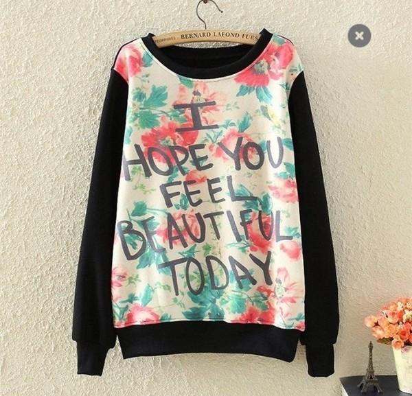 shirt floral harajuku sweatshirt quote on it