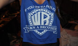shirt top blue print warn a brother cool cute if you see da police hipster