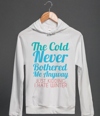 THE COLD NEVER BOTHERED ME ANYWAY JUST KIDDING I HATE WINTER - glamfoxx.com - Skreened T-shirts, Organic Shirts, Hoodies, Kids Tees, Baby One-Pieces and Tote Bags Custom T-Shirts, Organic Shirts, Hoodies, Novelty Gifts, Kids Apparel, Baby One-Pieces | Skreened - Ethical Custom Apparel