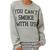 YOU CANT SMOKE WITH US SWEATSHIRT