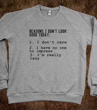reasons i don't look good today  - Julianne's Apparel - Skreened T-shirts, Organic Shirts, Hoodies, Kids Tees, Baby One-Pieces and Tote Bags Custom T-Shirts, Organic Shirts, Hoodies, Novelty Gifts, Kids Apparel, Baby One-Pieces   Skreened - Ethical Custom Apparel