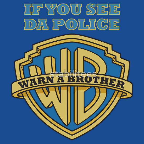 """""""If you see da Police, Warn a Brother"""" T-Shirts & Hoodies by stabilitees 