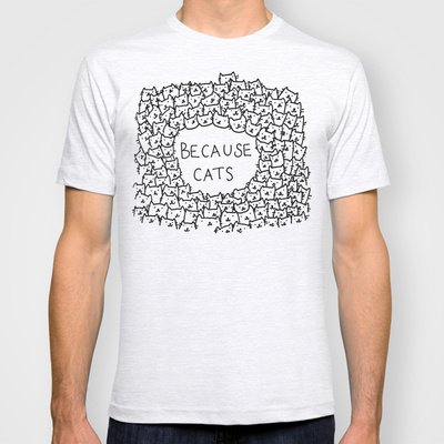 Because cats T-shirt by Kitten Rain | Society6