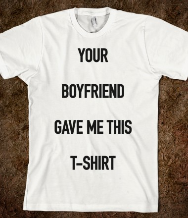 Your Boyfriend Gave Me This T-Shirt - Girly - Skreened T-shirts, Organic Shirts, Hoodies, Kids Tees, Baby One-Pieces and Tote Bags Custom T-Shirts, Organic Shirts, Hoodies, Novelty Gifts, Kids Apparel, Baby One-Pieces | Skreened - Ethical Custom Apparel