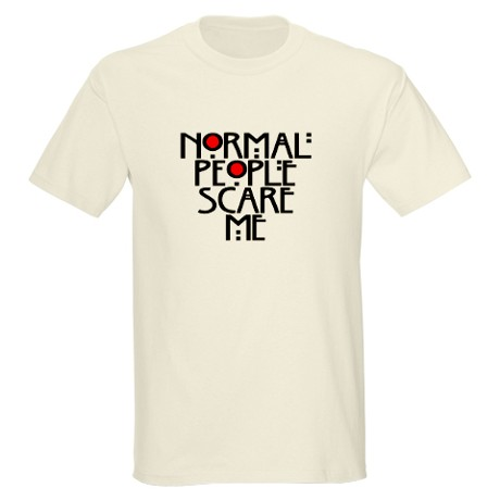 Normal People Scare Me T-Shirt by TateLangdon