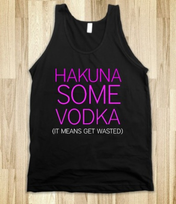 t-shirt shirt clothes hakuna disney vodka drink tank top netfix tank top ocean salty care beach surf summer outfits chill clothes funny shirt quote on it black tank top funny textured shirt with text quote on it black running black and white print top running shirt run sportswear i don't run top writing sleeveless tank top netflix lazy day sleeveless top