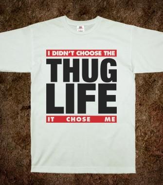 I Didn't Choose The Thug Life (Shirt) - Thug Life - Skreened T-shirts, Organic Shirts, Hoodies, Kids Tees, Baby One-Pieces and Tote Bags Custom T-Shirts, Organic Shirts, Hoodies, Novelty Gifts, Kids Apparel, Baby One-Pieces | Skreened - Ethical Custom Apparel