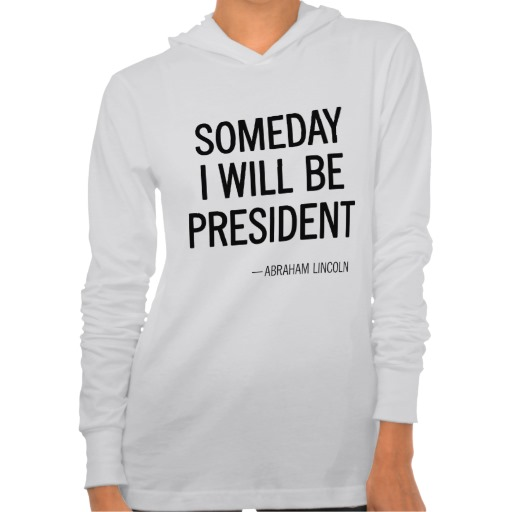 SOMEDAY I WILL BE PRESIDENT T-SHIRT from Zazzle.com