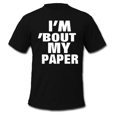 I'M 'BOUT MY PAPER T-Shirt | Spreadshirt | ID: 10055446